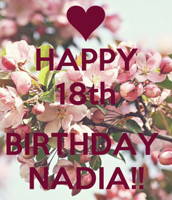 Poster: HAPPY 18th  BIRTHDAY  NADIA!!