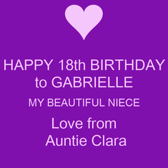 Poster: HAPPY 18th BIRTHDAY to GABRIELLE MY BEAUTIFUL NIECE Love from  Auntie Clara