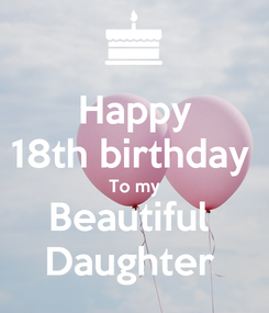 Poster: Happy 18th birthday  To my Beautiful  Daughter