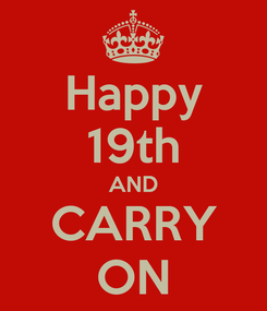 Poster: Happy 19th AND CARRY ON