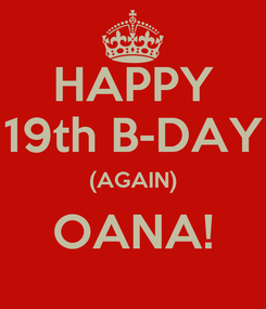 Poster: HAPPY 19th B-DAY (AGAIN) OANA!