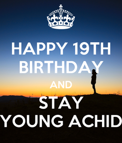 Poster: HAPPY 19TH BIRTHDAY AND STAY YOUNG ACHID