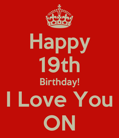 Poster: Happy 19th Birthday! I Love You ON