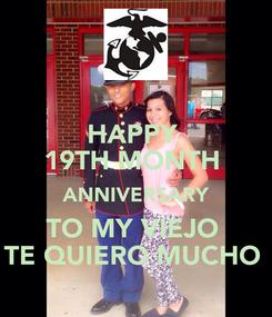 Poster: HAPPY  19TH MONTH  ANNIVERSARY TO MY VIEJO  TE QUIERO MUCHO