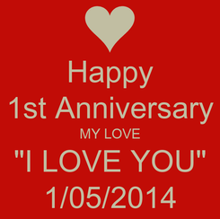 "Poster: Happy 1st Anniversary MY LOVE ""I LOVE YOU"" 1/05/2014"