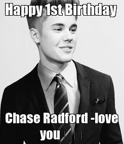 Poster: Happy 1st Birthday  Chase Radford -love you ❤️