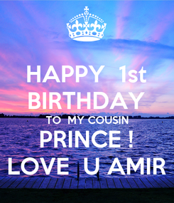 Poster: HAPPY  1st BIRTHDAY TO  MY COUSIN PRINCE ! LOVE  U AMIR