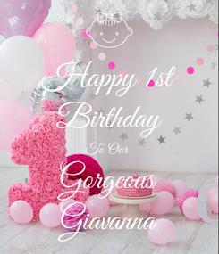 Poster: Happy 1st Birthday To Our  Gorgeous Giavanna