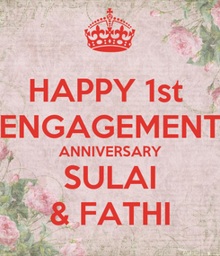 Poster: HAPPY 1st  ENGAGEMENT ANNIVERSARY SULAI & FATHI
