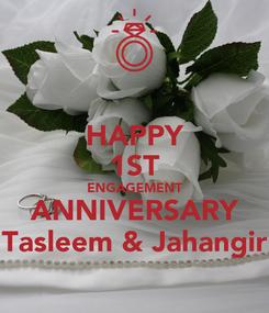 Poster: HAPPY 1ST ENGAGEMENT ANNIVERSARY Tasleem & Jahangir