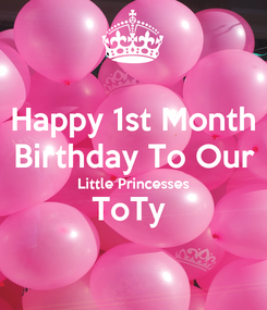 Poster: Happy 1st Month Birthday To Our Little Princesses ToTy