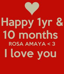 Poster: Happy 1yr & 10 months  ROSA AMAYA < 3 I love you