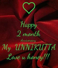 Poster: Happy 2 month Anniversary  My  UNNIKUTTA Love u honey!!!