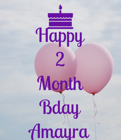 Poster: Happy 2 Month Bday Amayra