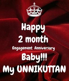 Poster: Happy  2 month  Engagement  Anniversary  Baby!!! My UNNIKUTTAN
