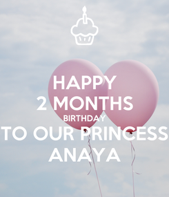 Poster: HAPPY 2 MONTHS BIRTHDAY TO OUR PRINCESS ANAYA