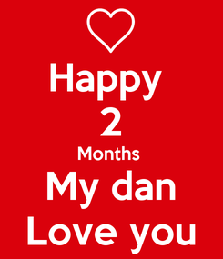 Poster: Happy  2 Months  My dan Love you