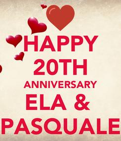 Poster: HAPPY 20TH ANNIVERSARY ELA &  PASQUALE