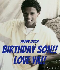 Poster:   Happy 20th Birthday Son!! Love ya!!
