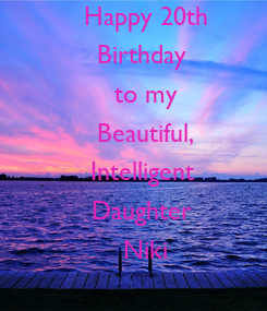 Poster: Happy 20th Birthday  to my Beautiful, Intelligent  Daughter  Niki