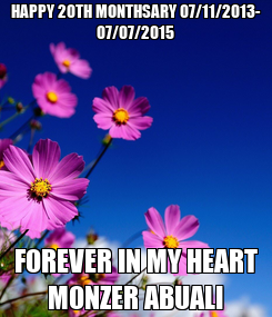 Poster: HAPPY 20TH MONTHSARY 07/11/2013- 07/07/2015 FOREVER IN MY HEART MONZER ABUALI