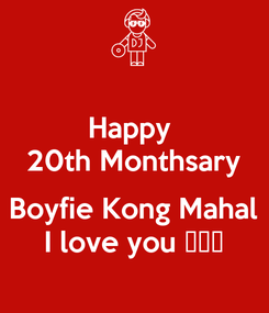 Poster: Happy  20th Monthsary  Boyfie Kong Mahal I love you 😘😘😘