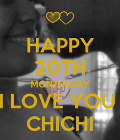 Poster: HAPPY 20TH MONTHSARY I LOVE YOU  CHICHI