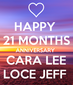 Poster: HAPPY  21 MONTHS ANNIVERSARY  CARA LEE LOCE JEFF