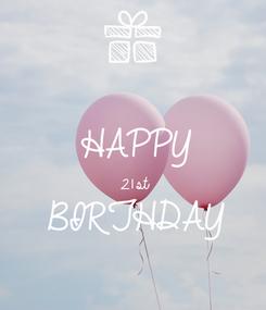 Poster:  HAPPY 21 st BIRTHDAY