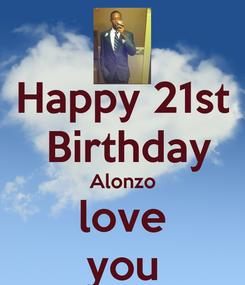 Poster: Happy 21st  Birthday Alonzo love you