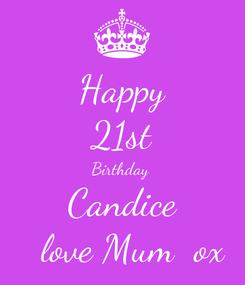 Poster: Happy 21st Birthday  Candice   love Mum  ox