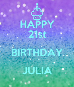 Poster: HAPPY 21st BIRTHDAY JULIA