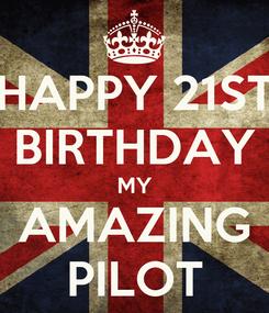 Poster: HAPPY 21ST BIRTHDAY MY AMAZING PILOT