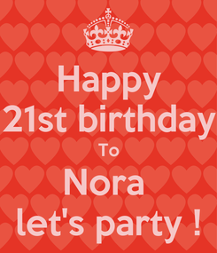Poster: Happy 21st birthday To Nora  let's party !