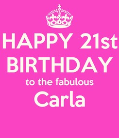 Poster: HAPPY 21st BIRTHDAY to the fabulous Carla