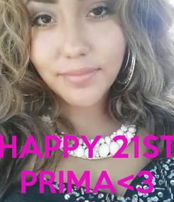 Poster:    HAPPY 21ST PRIMA<3