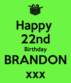 Poster: Happy  22nd Birthday BRANDON xxx