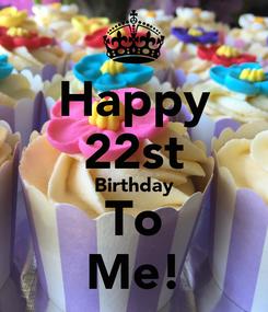 Poster: Happy 22st Birthday To Me!