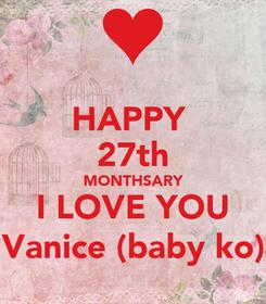 Poster: HAPPY  27th MONTHSARY I LOVE YOU Vanice (baby ko)