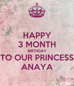 Poster: HAPPY 3 MONTH BIRTHDAY TO OUR PRINCESS ANAYA