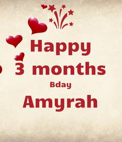 Poster: Happy 3 months Bday Amyrah