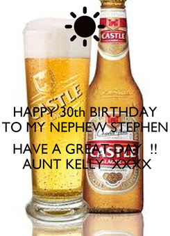 Poster: HAPPY 30th BIRTHDAY TO MY NEPHEW STEPHEN  HAVE A GREAT DAY  !!  AUNT KELLY  XXXX