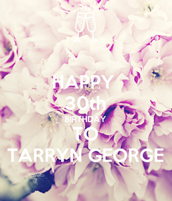 Poster: HAPPY  30th BIRTHDAY TO TARRYN GEORGE