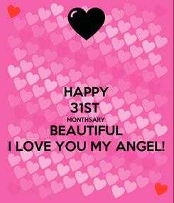 Poster: HAPPY 31ST  MONTHSARY BEAUTIFUL I LOVE YOU MY ANGEL!