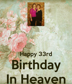 Poster:   Happy 33rd Birthday In Heaven