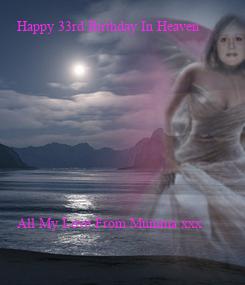 Poster: Happy 33rd Birthday In Heaven          All My Love From Mumma xxx