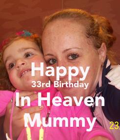 Poster:  Happy 33rd Birthday In Heaven Mummy