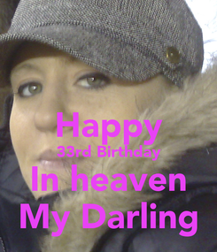 Poster:  Happy 33rd Birthday In heaven My Darling