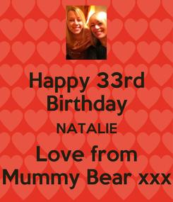 Poster: Happy 33rd Birthday NATALIE Love from Mummy Bear xxx