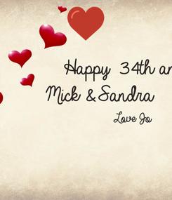 Poster:                      Happy 34th anniversary      Mick & Sandra                           Love Jo                                          XXX